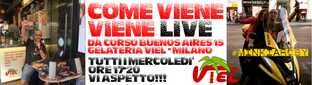 Live Show da Corso Buenos Aires 15 Milano - Gelateria Viel - Tutti i Mercoledì h. 17-20 - RIPRENDE A SETTEMBRE 2018