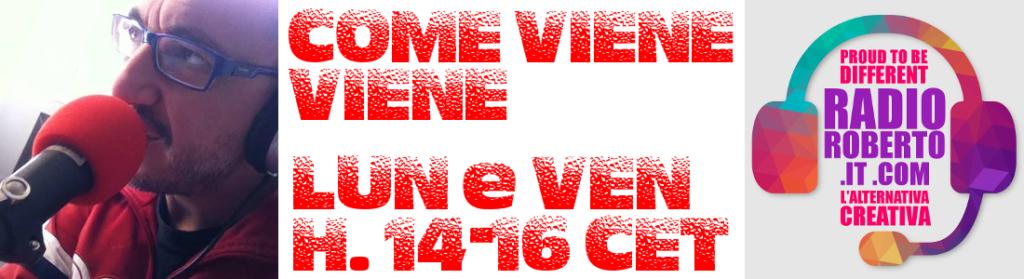 COME VIENE VIENE è in diretta da Milano ogni Lunedì e Venerdì dalle 14 alle 16 (ora italiana)