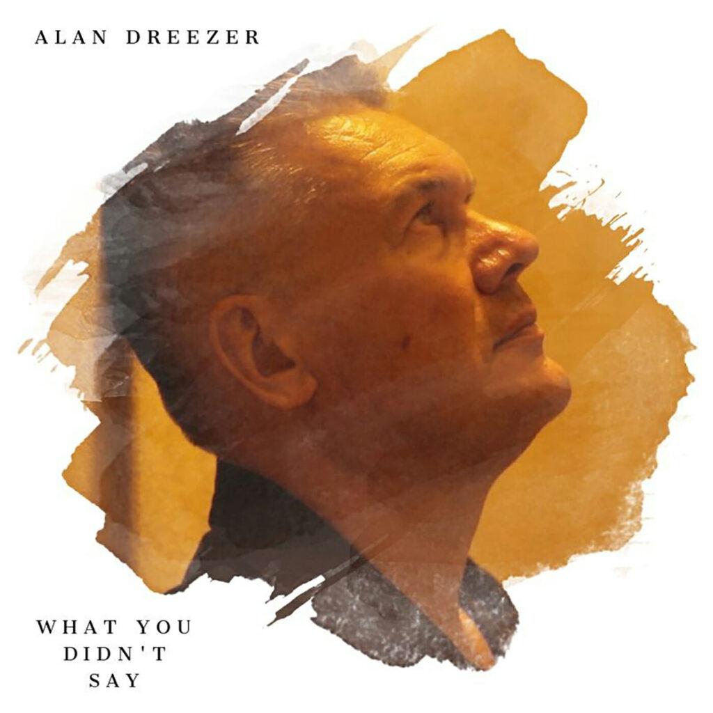 Ascolta Alan Dreezer, What You Didn't Say, in anteprima esclusiva su Radio Roberto